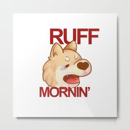 RUFF MORNING - shiba inu Metal Print