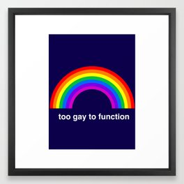 Too Gay To Function Framed Art Print