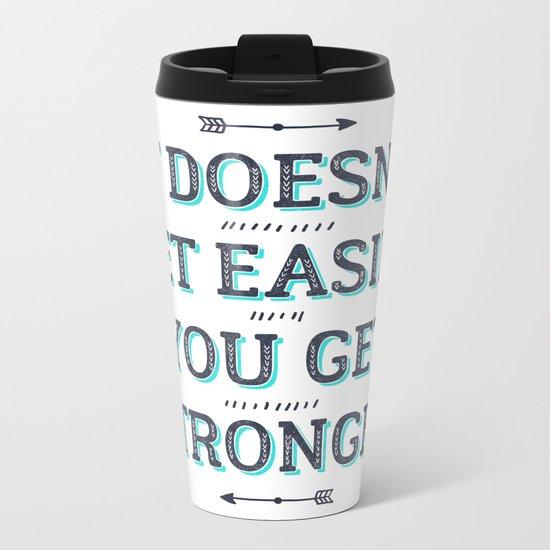You Get Stronger Inspirational Quote Metal Travel Mug