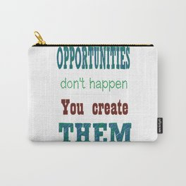 Opportunities don't happen you create them Inspirational Quote Carry-All Pouch