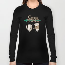 Coffee Time! Long Sleeve T-shirt