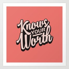 Knows Your Worth Art Print
