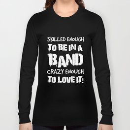 To be in a band Long Sleeve T-shirt