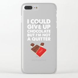 I Could Give Up Chocolate But I'm Not a Quitter T-Shirt Clear iPhone Case