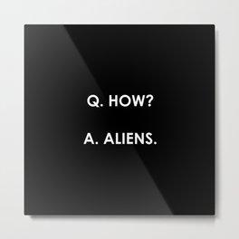 Q. How? A: Aliens. (Plain) Metal Print