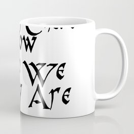 It's Our Choices That Show Who We Truly Are Coffee Mug