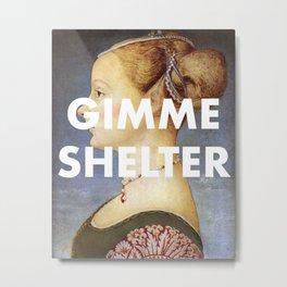 GIMME SHELTER PRINT Metal Print