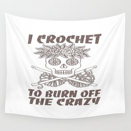 I CROCHET TO BURN OFF THE CRAZY Wall Tapestry