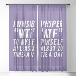 I Whisper WTF to Myself at Least 20 Times a Day (Ultra Violet) Sheer Curtain