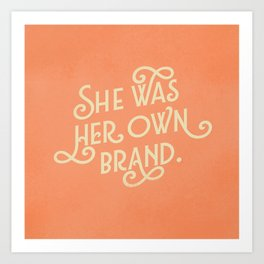 She Was Her Own Brand Art Print