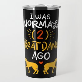 Great Danes Design: 'I Was Normal Two Great Danes Ago Gift Travel Mug