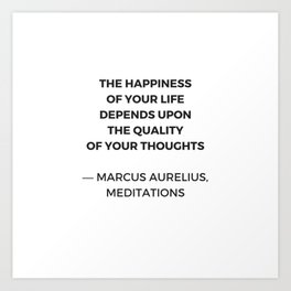 Stoic Inspiration Quotes - Marcus Aurelius Meditations - The happiness of your life Art Print