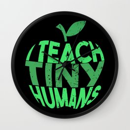 I Teach Tiny Humans - Funny Gifts for Teachers Wall Clock