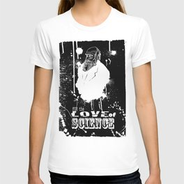 for the love of science T-shirt