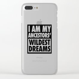 I AM MY ANCESTORS' WILDEST DREAMS Clear iPhone Case
