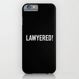 Lawyered iPhone Case