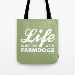 Life is better with farmdogs Tote Bag