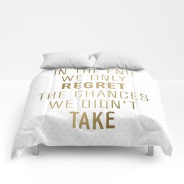 In The End We Only Regret The Chances We Didn't Take Comforters