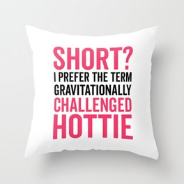 Short Hottie Funny Quote Throw Pillow