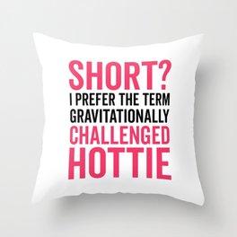 Short Hottie Funny Quote Throw Pillow