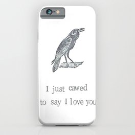 I Just Cawed To Say I Love You iPhone Case
