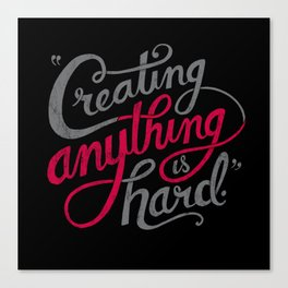 Creating Anything is Hard Canvas Print