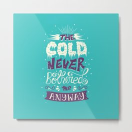 The Cold Never Bothered Me Metal Print