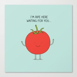 I'm ripe here waiting for you Canvas Print