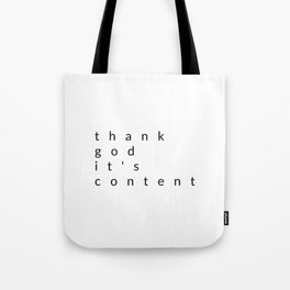 thank god it's content Tote Bag