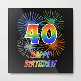 "40th Birthday ""40"" & ""HAPPY BIRTHDAY!"" w/ Rainbow Spectrum Colors + Fun Fireworks Inspired Pattern Metal Print"