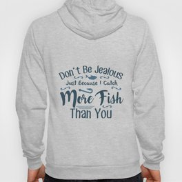 Don't be jealous just because I catch Hoody