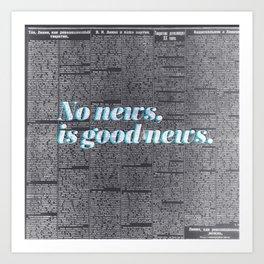 No news, is good news. Art Print