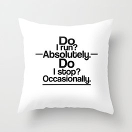 Do I Run? Absolulety. Do I Stop Occasionall Throw Pillow