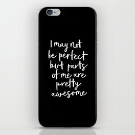 I May Not Be Perfect But Parts of Me Are Pretty Awesome black typography poster home wall decor iPhone Skin