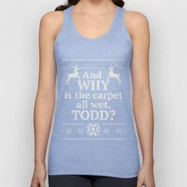 Christmas Vacation - And why is the carpet all wet, Todd? white ink Unisex Tank Top