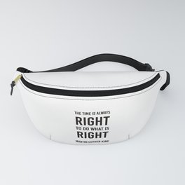The time is always right - Martin Luther King Fanny Pack