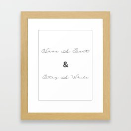 Have A Seat & Stay A While Framed Art Print