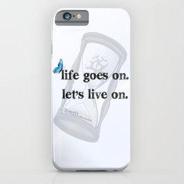 Life goes on, Lets live on. iPhone Case