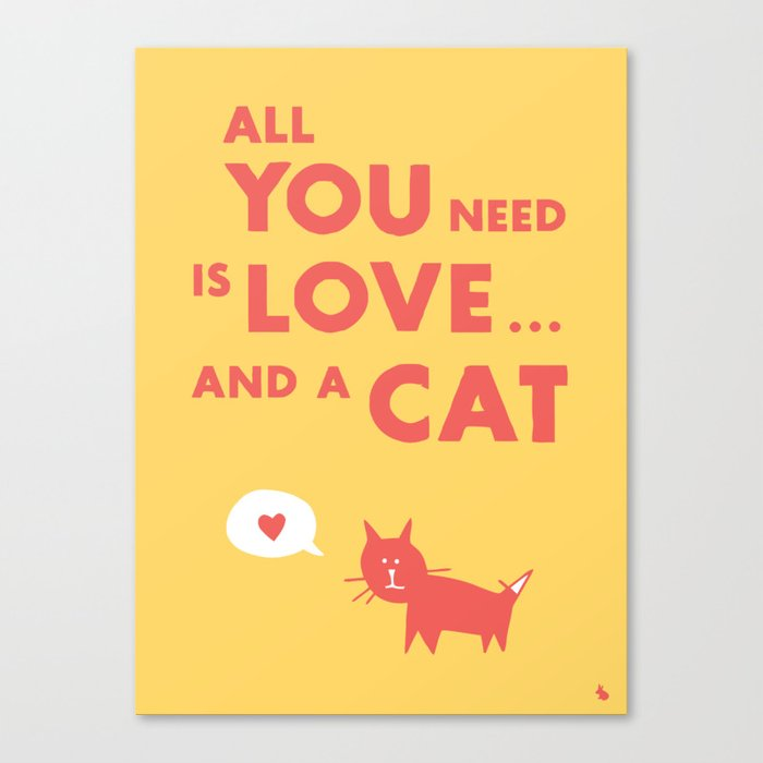 All you need is a cat. Canvas Print