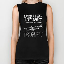 i don't need therapy i just need to play my trumpet t-shirts Biker Tank