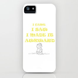 I Came I Saw I Made It Awkward Introvert Loner Introversion Gift iPhone Case