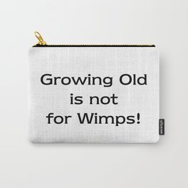 Growing Old is not for Wimps! Carry-All Pouch