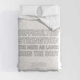 Stoic Quotes - Difficulties strengthen the mind as labor does the body - Seneca Comforters