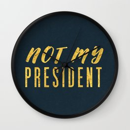 Not My President 1.0 - Gold on Navy #resistance Wall Clock