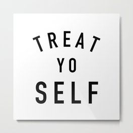 Treat Yo Self - Parks and Rec Metal Print