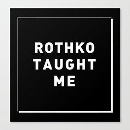 ROTHKO TAUGHT ME Canvas Print