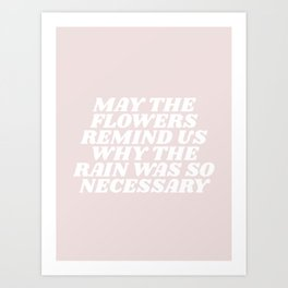 may the flowers remind us why the pain was so necessary Art Print