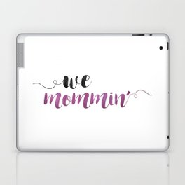 We Mommin' Laptop & iPad Skin