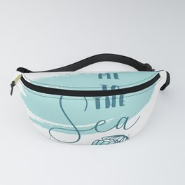 Take me to the Sea Fanny Pack