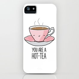 YOU ARE A HOT-TEA iPhone Case